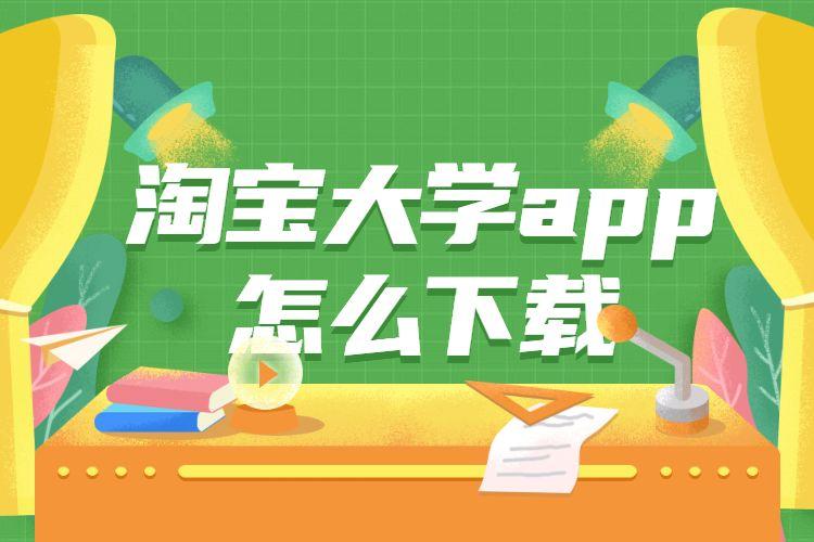 淘宝大学app怎么下载?淘宝大学app的下载方法